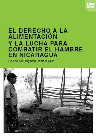 El Derecho a la Alimentación y la lucha para combatir el hambre en Nicaragua: Un Año del Programa Hambre Cero.