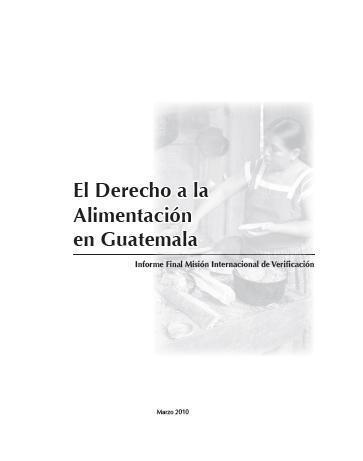El Derecho a la Alimentación en Guatemala: Informe Final Misión Internacional de Verificación