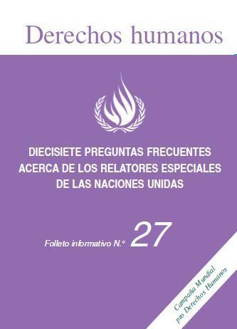 Diecisiete Preguntas Frecuentes Acerca de los Relatores Especiales de las Naciones Unidas. Folleto informativo N°27