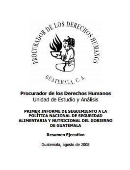 Primer Informe de seguimiento a la Política Nacional de Seguridad Alimentaria y Nutricional del Gobierno de Guatemala. Resumen Ejecutivo.