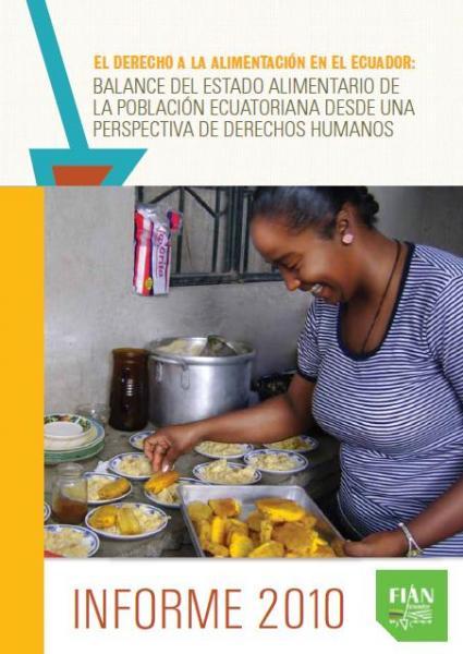 El Derecho a la Alimentación en el Ecuador: Balance del Estado Alimentario de la Población Ecuatoriana desde una perspectiva de Derechos Humanos. Informe 2010
