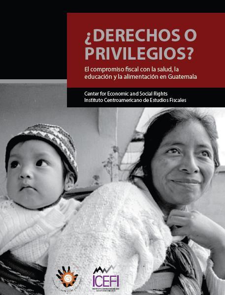 ¿Derechos o privilegios? El compromiso fiscal con la salud, educación y la alimentación en Guatemala.