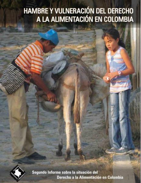 Hambre y vulneración del derecho a la alimentación en Colombia. Segundo Informe sobre la situación del Derecho a la Alimentación en Colombia