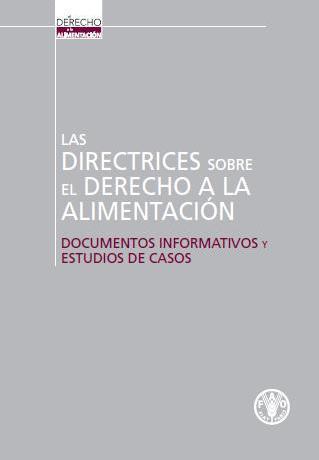 Las directrices sobre el derecho a los alimentos: Documentos informativos y estudios de casos