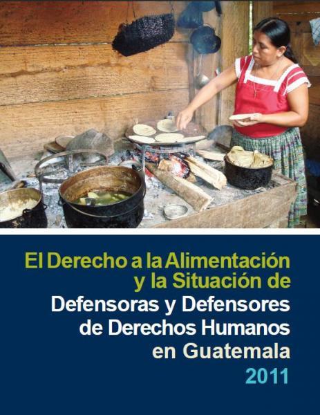 El Derecho a la Alimentación y la Situación de Defensoras y Defensores de Derechos Humanos en Guatemala. Informe de Seguimiento.