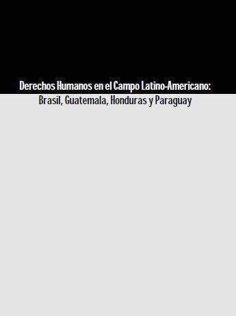 Derechos Humanos en el Campo Latino-Americano: Brasil, Guatemala, Honduras y Paraguay