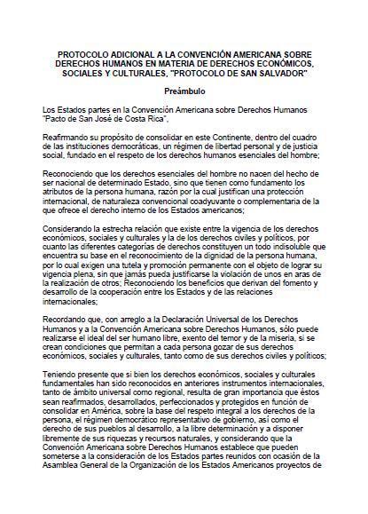 Protocolo de San Salvador: Protocolo Adicional a la Convención Americana sobre Derechos Humanos en materia de Derechos Económicos, Sociales y Culturales.