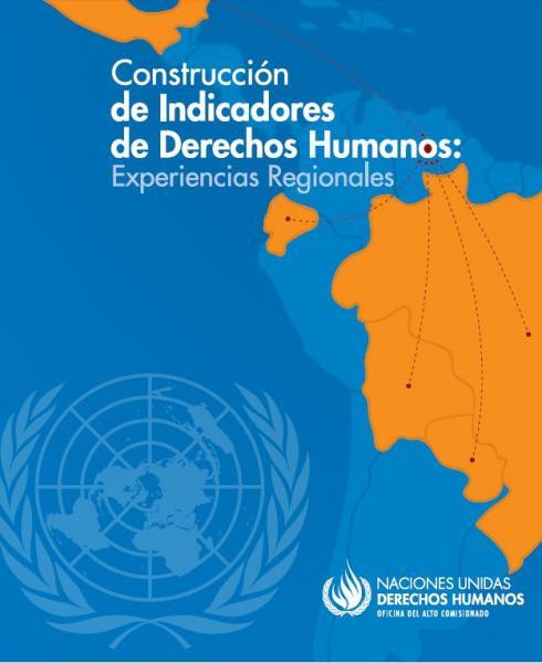 Construcción de Indicadores en Derechos Humanos. Experiencias Regionales.