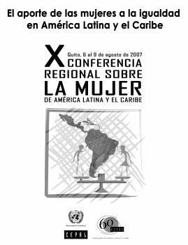 El aporte de las mujeres a la igualdad en América Latina y el Caribe. X Conferencia Regional sobre la Mujer de América Latina y el Caribe.