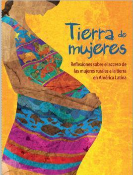 Tierra de Mujeres. Reflexiones sobre el acceso de las mujeres rurales a la tierra en América Latina