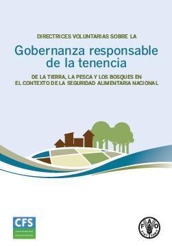 Directrices voluntarias sobre la gobernanza responsable de la tenencia tierra, la pesca y los bosques en el contexto de la seguridad alimentaria nacional