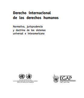 Derecho internacional de los derechos humanos. Normativa, jurisprudencia y doctrina de los sistemas universal e interamericano.